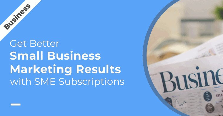 Get Better Small Business Marketing Results with SME Subscriptions
